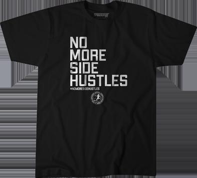 No More Side Hustles T-Shirt
